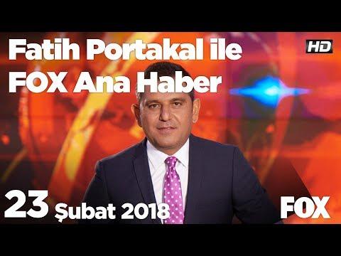 23 Şubat 2018 Fatih Portakal ile FOX Ana Haber