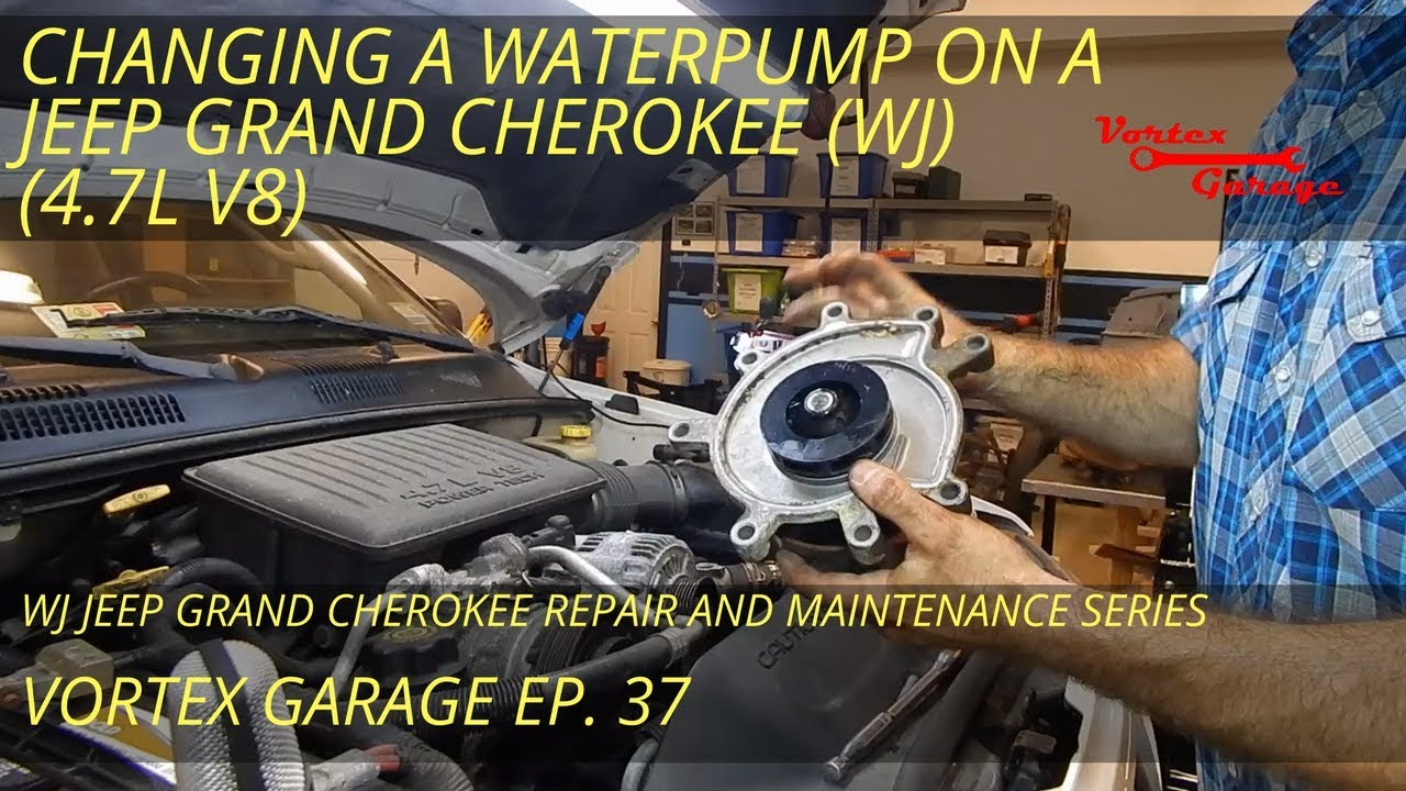 change a water pump on a wj jeep grand cherokee 4.7l - full details -  vortex garage ep. 37 - youtube  youtube