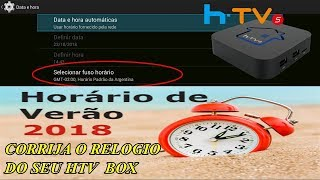 CORRIJA O RELÓGIO DO SEU HTV BOX 5 OU HTV BOX 3