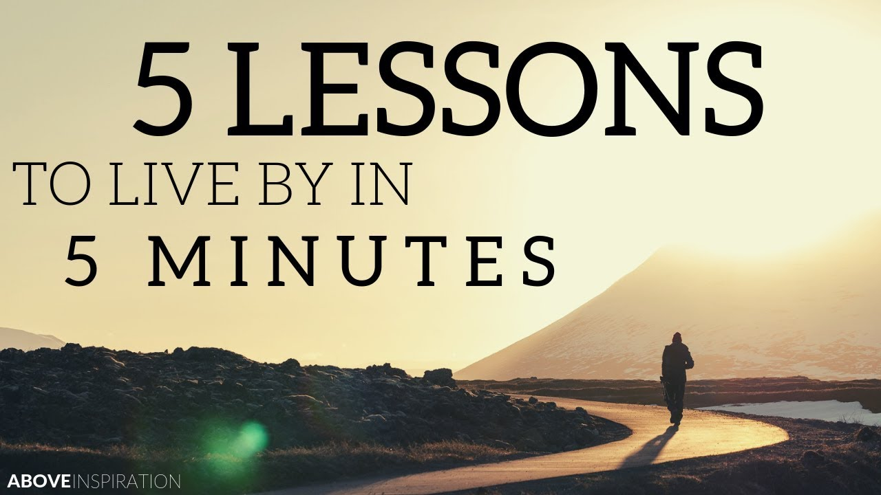 5 LESSONS TO LIVE BY - Inspirational & Motivational Video
