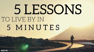 5 LIFE LESSONS TO LIVE BY - Inspirational & Motivational Video