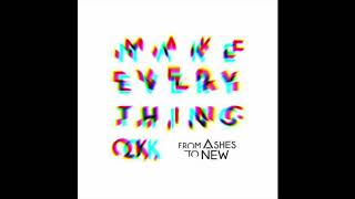 From Ashes To New - Make Everything Okay