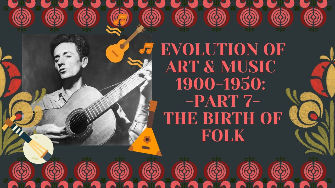 Evolution of Art & Music 1900 - 1950: Part 7: The Birth Of Folk - YouTube