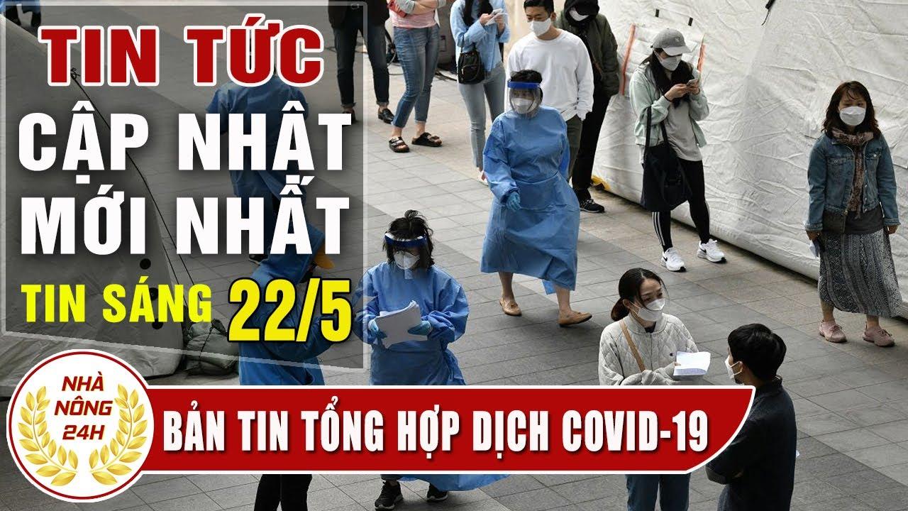 Virus corona ngày 22/5 | Tin covid-19 Việt Nam | Đại dịch Viêm Phổi Vũ Hán | Tình hình dịch corona