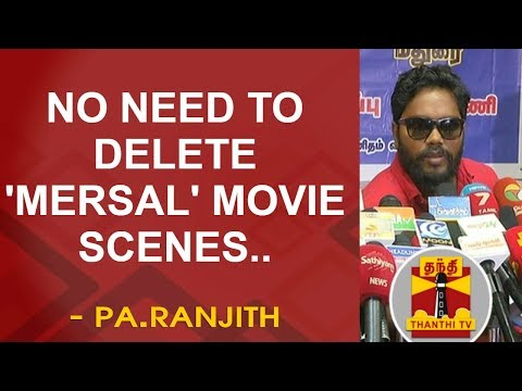 No Need to delete 'Mersal' movie scenes - Pa.Ranjith | FULL PRESS MEET | Thanthi TV
