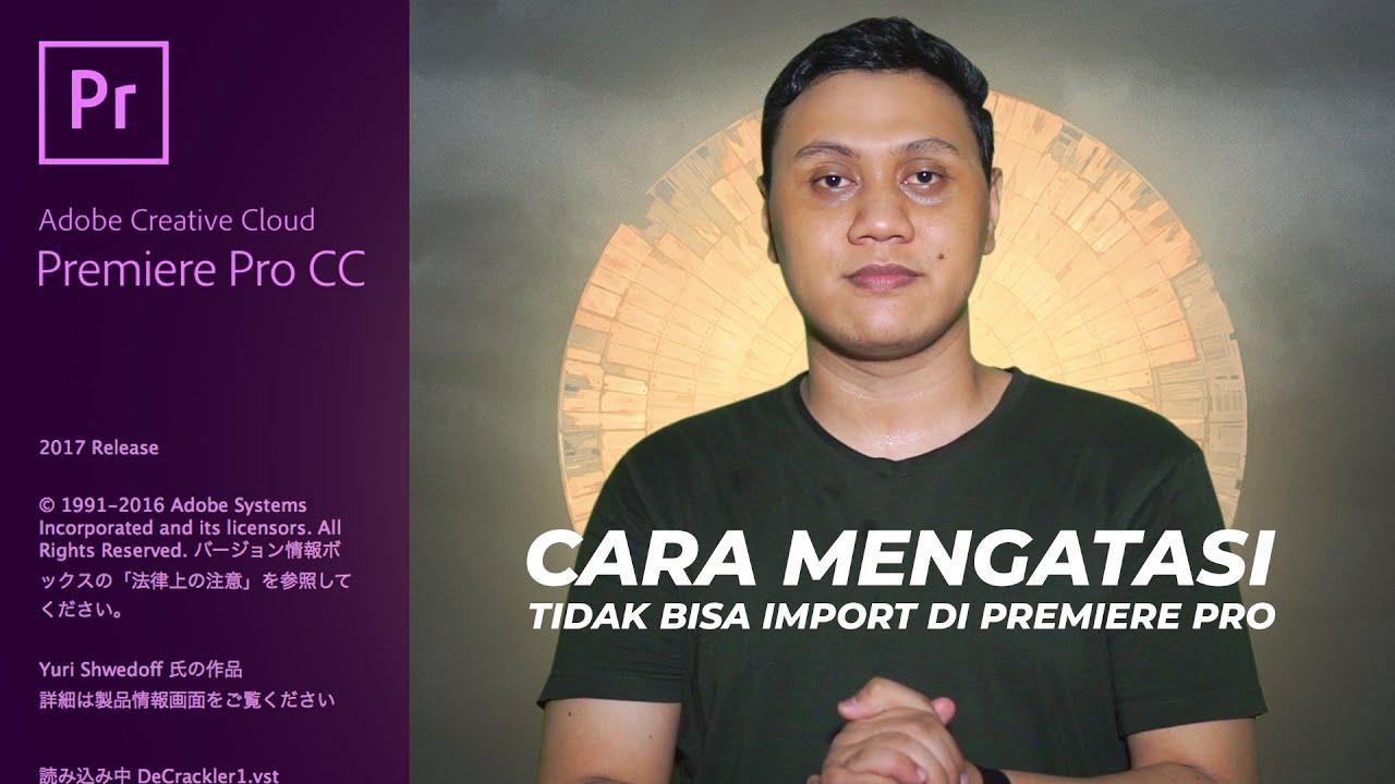 Cara Mengatasi Gagal Import File Ke Adobe Premiere Pro