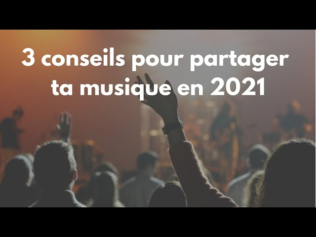 3 conseils pour partager ta musique en 2021
