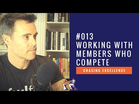 Working with Members Who Compete || Chasing Excellence with Ben Bergeron || Ep#013