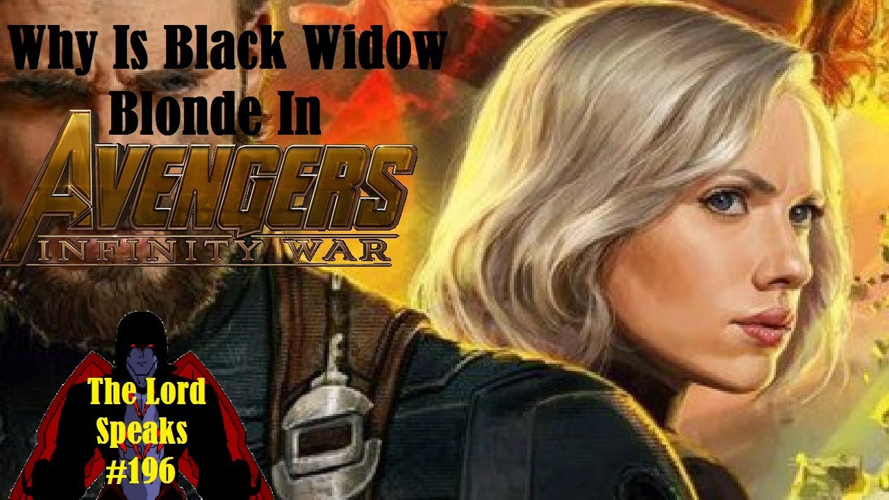 The Lord Speaks 196 Why Is Black Widow Blonde In Avengers Infinity