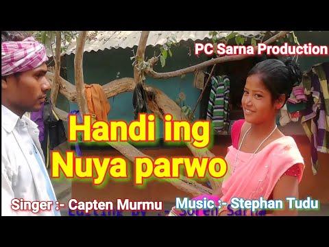 Handi Ing Nuya Parwo Ing Nuya. New Santhali Video Song 2019 /Singer Capten Murmu