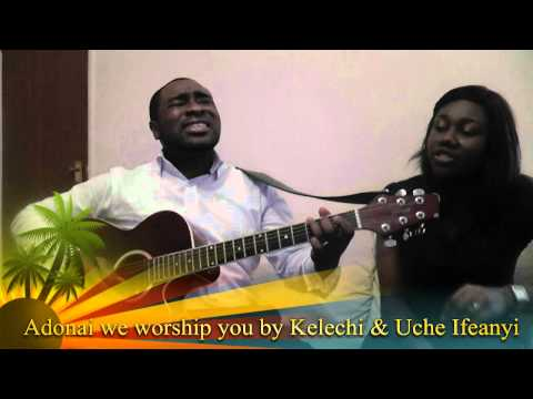 Adonai we worship you by Kelechi & Uche Ifeanyi