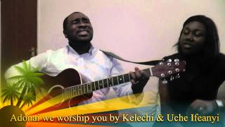 Adonai we worship you by Kelechi & Uche Ifeanyi
