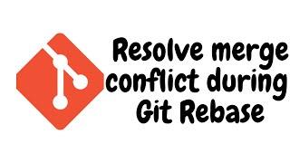Resolve merge conflict during git rebase