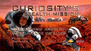 STEALTH MISSION CURIOSITY: Confirming Ancient Intelligence On Mars - Richard Hoagland