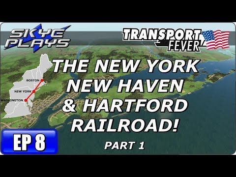 Transport Fever BOS-WASH Part 8 ►THE NEW YORK NEW HAVEN & HARTFORD RAILROAD!◀ Gameplay/Let's Play