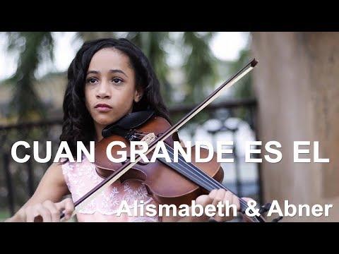 CUAN GRANDE ES EL - Alismabeth & Abner - Musica Cristiana Instrumental Violín