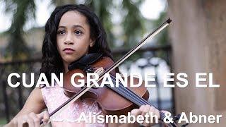 CUAN GRANDE ES EL - Alismabeth & Abner - Música Cristiana Instrumental Violín