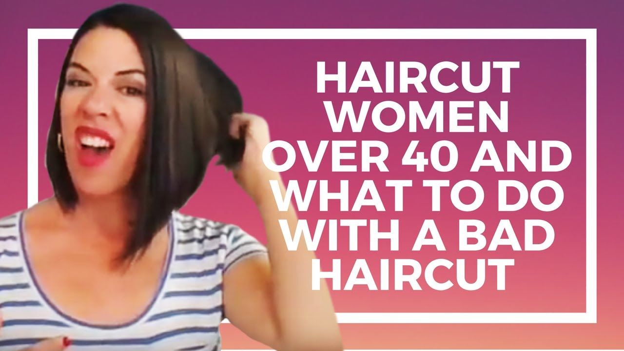 Haircut Women Over 40 And What To Do With A Bad Haircut Youtube
