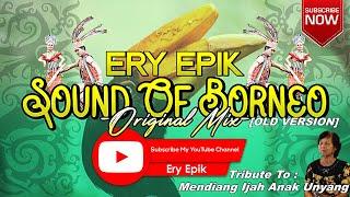 Ery Epik - Sound Of Borneo (Original Mix) (DJ FROM MIRI,SARAWAK,MALAYSIA)