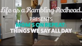Moms On Repeat: Things We Say All Day Video
