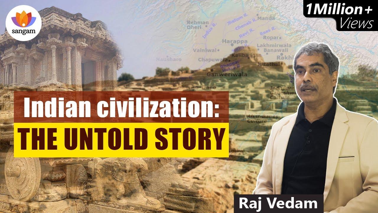 Indian civilization: The Untold Story | Raj Vedam