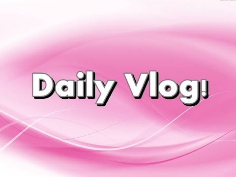Daily Vlog!- Day in the Life