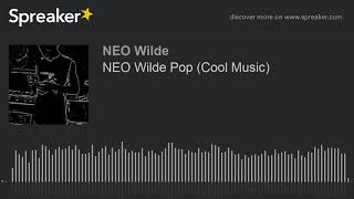 NEO Wilde Pop (Cool Music) (made with Spreaker)