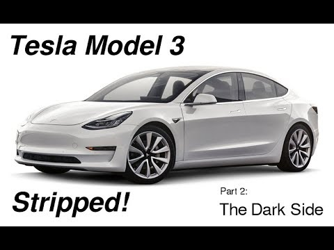 Tesla Model 3 Stripped - Part 2 - The Dark Side