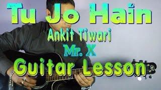 Tu Jo Hain GUITAR TUTORIAL | Mr. X | Ankit Tiwari feat Emraan Hashmi Easy Lesson