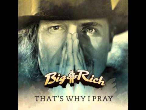 Big & Rich - That's Why I Pray