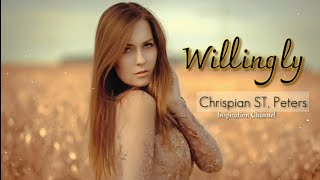 Chrispian ST. Peters - (WILLINGLY) With Lyrics.