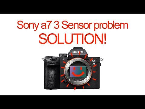 SONY a7 mkIII Sensor problem FIX!