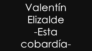 Valentín Elizalde  Esta cobardía