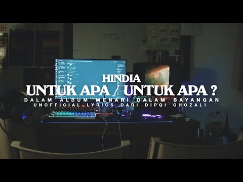 hindia---untuk-apa-/-untuk-apa-?-(unofficial-lyric-video)