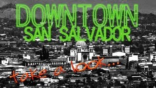 TAKE A LOOK AT DOWNTOWN SAN SALVADOR (Una mirada al Centro Histórico de San Salvador)