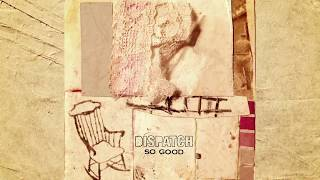 """Dispatch - """"So Good"""" [Official Audio]"""