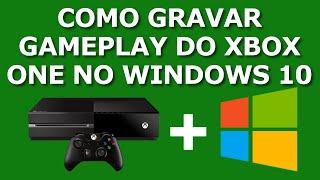 Gravando Gameplay do Xbox One no Windows 10 (Sem Placa de Captura)