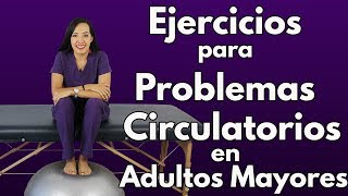 Ejercicios para Problemas CIRCULATORIOS en Adultos Mayores | Fisioterapia en Querétaro