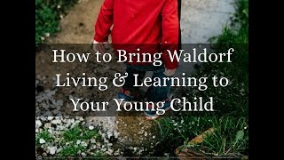 How To Bring Waldorf Living & Learning To Your Young Child