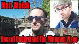 Quickie: Matt Walsh Doesn't Understand the Minimum Wage