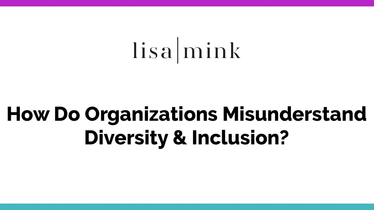 how do organizations misunderstand diversity and inclusion how do organizations misunderstand diversity and inclusion