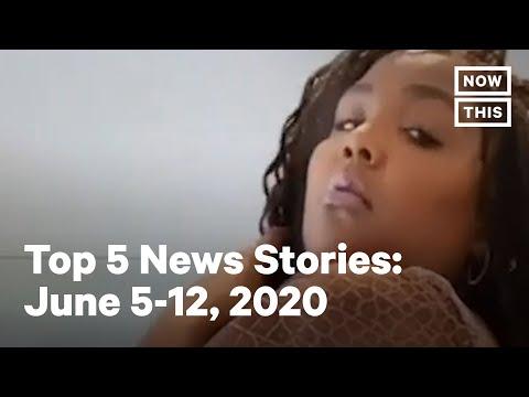 Top 5 Stories in News: June 7-12, 2020 | NowThis