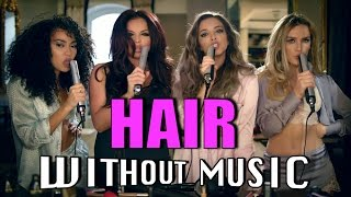 LITTLE MIX - Hair (#WITHOUTMUSIC parody)