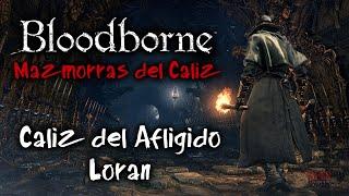 Bloodborne Mazmorras del Cáliz #7 | Cáliz del Afligido Loran Parte 3