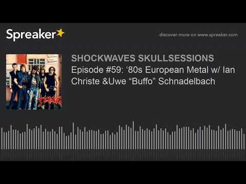 "Episode #59: '80s European Metal w/ Ian Christe &Uwe ""Buffo"" Schnadelbach"