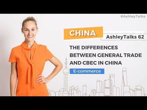 General Trade vs Cross-border E-commerce in China – Ashley Talks 62
