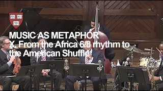 Wynton at Harvard, Chapter 10: From the African 6/8 Rhythm to the American Shuffle