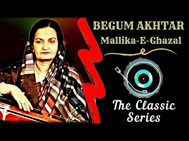 𝐓𝐡𝐞 𝐂𝐥𝐚𝐬𝐬𝐢𝐜 𝐒𝐞𝐫𝐢𝐞𝐬 - Begum Akhtar - Mallika-E-Ghazal 💖🎶    Best Of Begum Akhtar