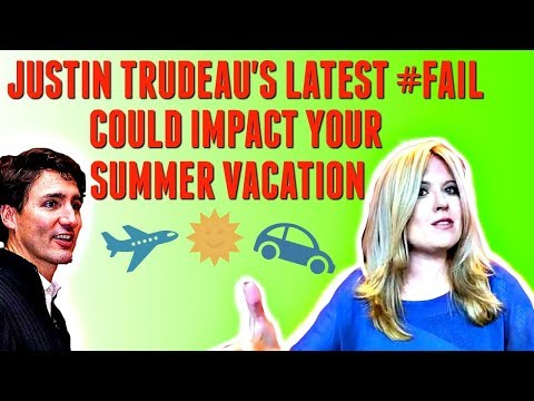 Justin Trudeau's latest #FAIL could impact your summer vacation