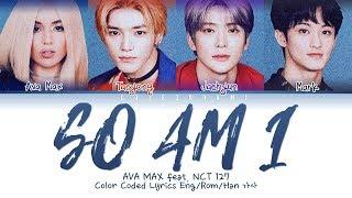Ava Max (feat. NCT 127) - So Am I (Color Coded Lyrics Eng/Rom/Han)